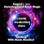 Cosmic Awakening Show Presents Etymology and Black Magic Spelling w/Cullen Smith