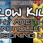Slow Kill: Why Are The Controllers Poisoning us? Part 1