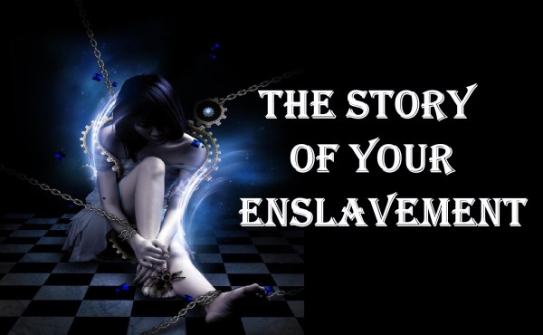 The Story Of Your Enslavement