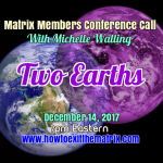 Two Earths- Upcoming Matrix Members Conference Call