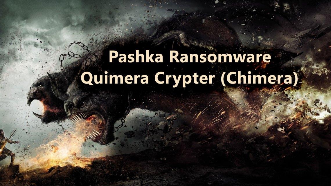 Pashka Ransomware Quimera Crypter (Chimera) Ransomware