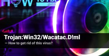 Remove Trojan:Win32/Wacatac.D!ml