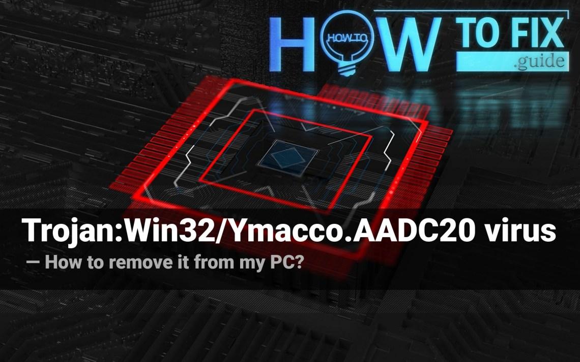 Trojan:Win32/Ymacco.AADC virus