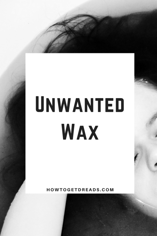 unwanted wax