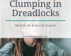 Clumping in Dreadlocks: What To Do & How to Avoid It