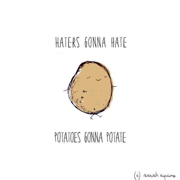 Happy life -- Potatoes gonna potate