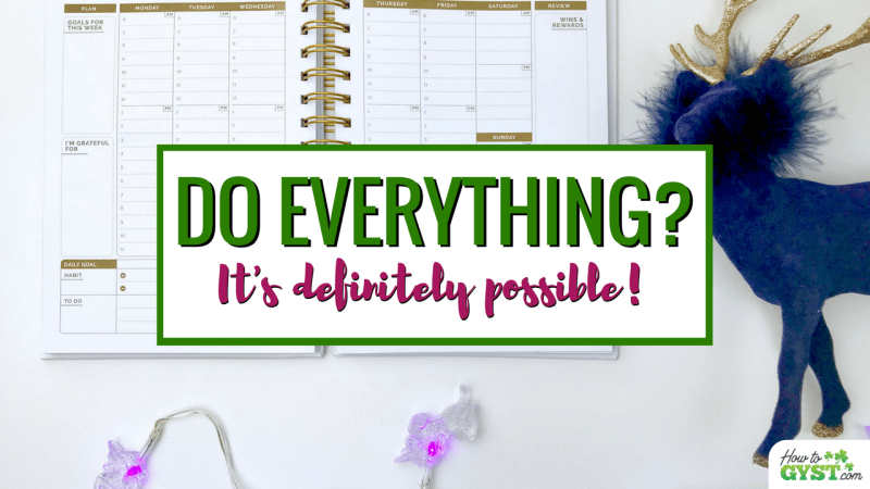 How To Do Everything – Planning Your Perfect Week (& Living It)