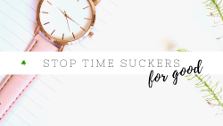 Ditch distractions & stop wasting time by getting rid of these time-wasters