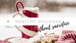 Healthy Habits For The Holidays... WITHOUT Sacrifice | How To Stay Healthy Over The Festive Season
