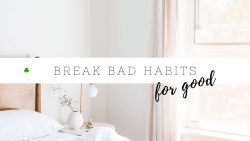 Breaking bad habits for good – how to give something up without feeling deprived