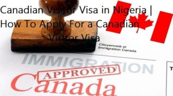 Canadian Visitor Visa in Nigeria | How To Apply For a Canadian Visitor Visa