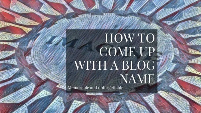 How To Come Up With A Blog Name That People Love