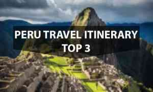 Peru Travel Itinerary - Top 3