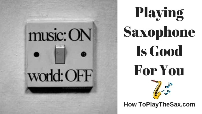 Playing Saxophone Is Good For You