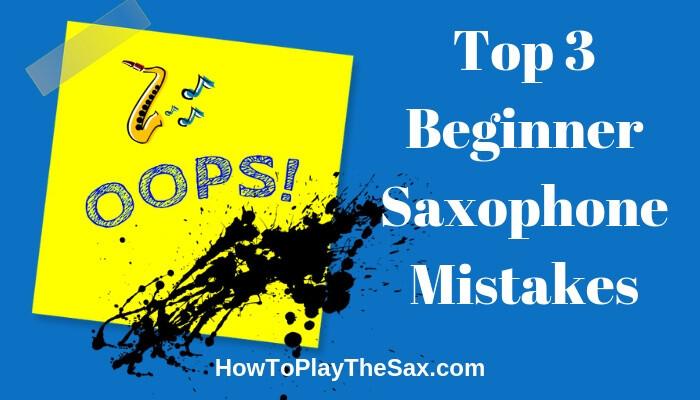 Beginner Saxophone Mistakes
