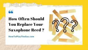 How Often Should You Replace Your Saxophone Reed