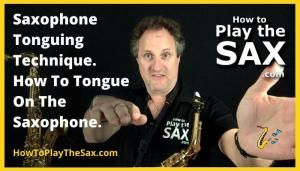 Saxophone Tonguing Technique How To Tongue On The Saxophone