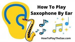 How To Play Saxophone By Ear