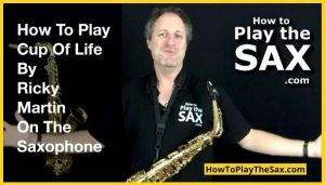 How To Play Cup Of Life On The Saxophone