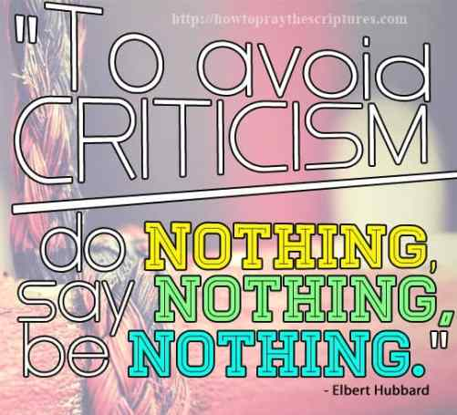 To avoid criticism, do nothing, say nothing and be nothing