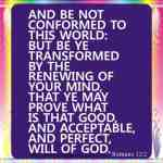 And be not conformed to this world Romans 12-2