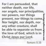 For I Am Persuaded That Neither Death Romans 8-38