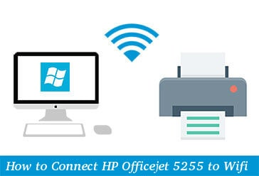 How To Connect Hp Officejet 5255 To Wifi Setup Guidelines