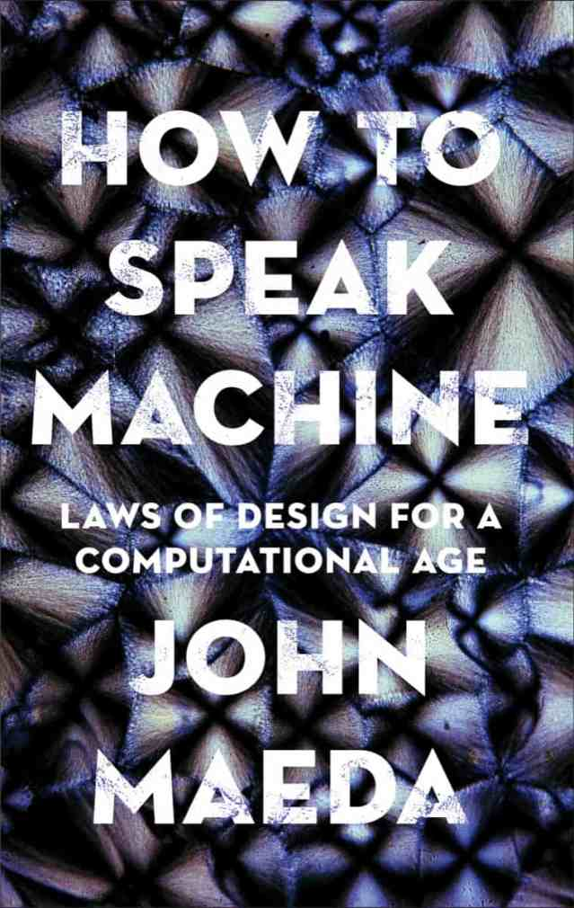 "Book cover with geometric background pattern that reads ""How To Speak Machine: Laws of Design for a Computational Age JOHN MAEDA."""