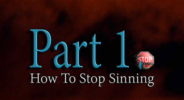 How To Stop Sinning Part 1