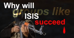 Why will groups like ISIS succeed