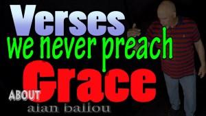 Verses we never preach about grace by Alan Ballou