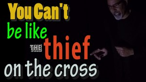 We cannot be like the thief on the cross promo picture