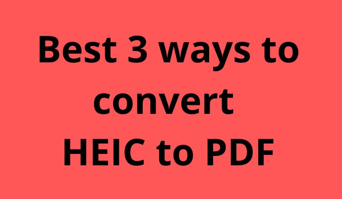 Best 3 ways to convert HEIC to PDF