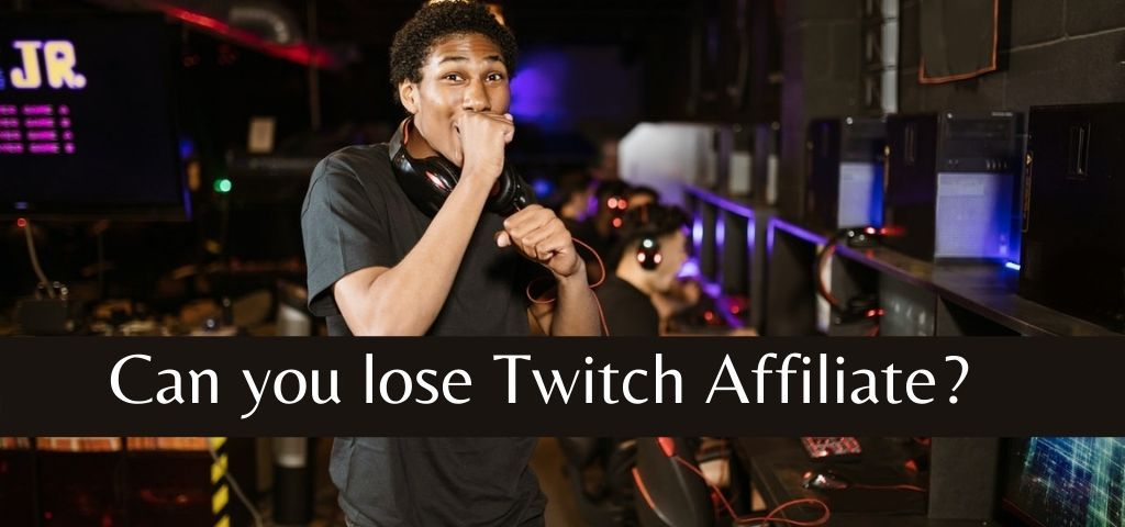 Can you lose Twitch Affiliate?