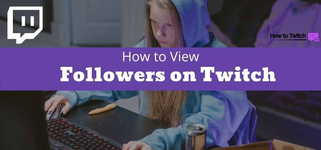 How to see who is following you on twitch