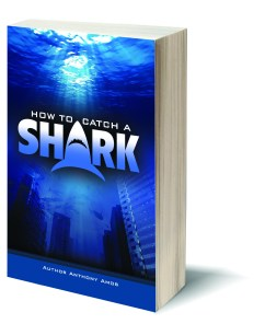 How to Catch a Shark by Anthony Amos & Kevin Harrington