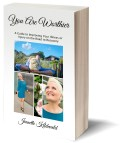 You Are Worthier: A Guide to Improving Your Illness or Injury on the Road to Recovery, Jeanette Kildevæld