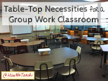 My Table-Top Necessities for a Group Work Classroom