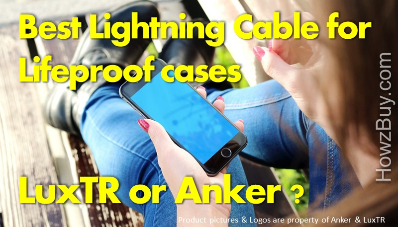 Best Lightning Cable that fits All Lifeproof cases Anker or Luxtr