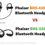 Phaiser BHS 530 VS Phaiser BHS 430 Specifications & Comparison