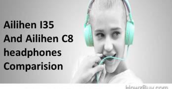 Ailihen I35 and Ailihen C8 Headphones Comparison