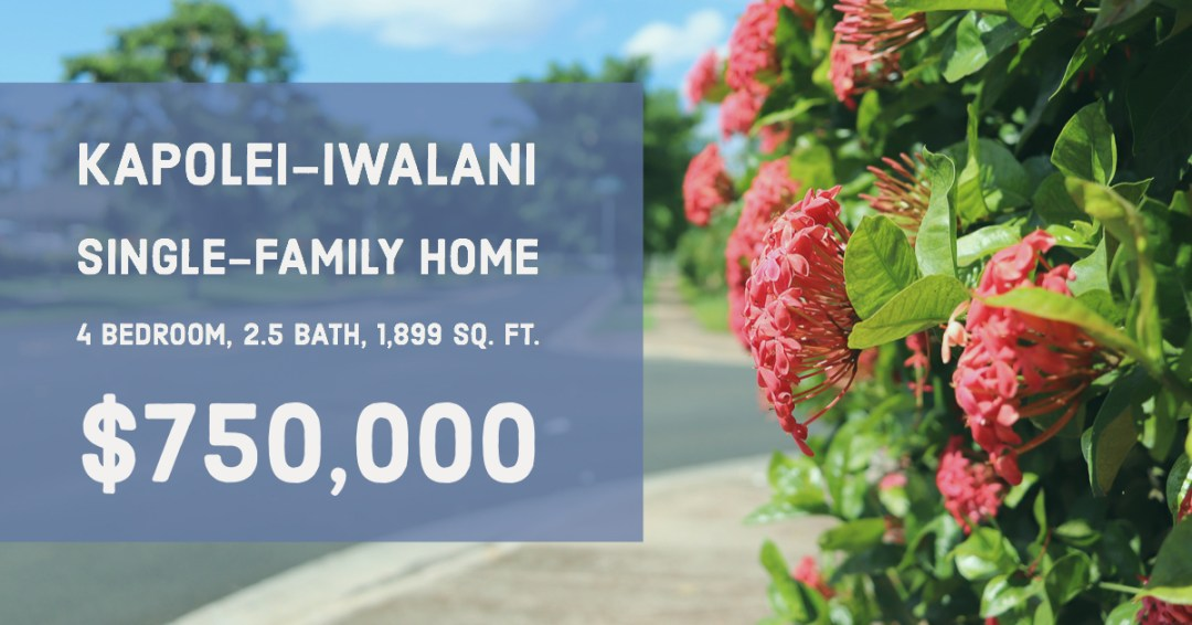 Kapolei-Iwalani Single-Family Home 4 bedroom, 2.5 bath, 1,899 sq. ft. $750,000