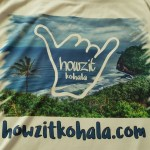 Howzit Kohala T Shirts Available (GIVE AS GIFTS)