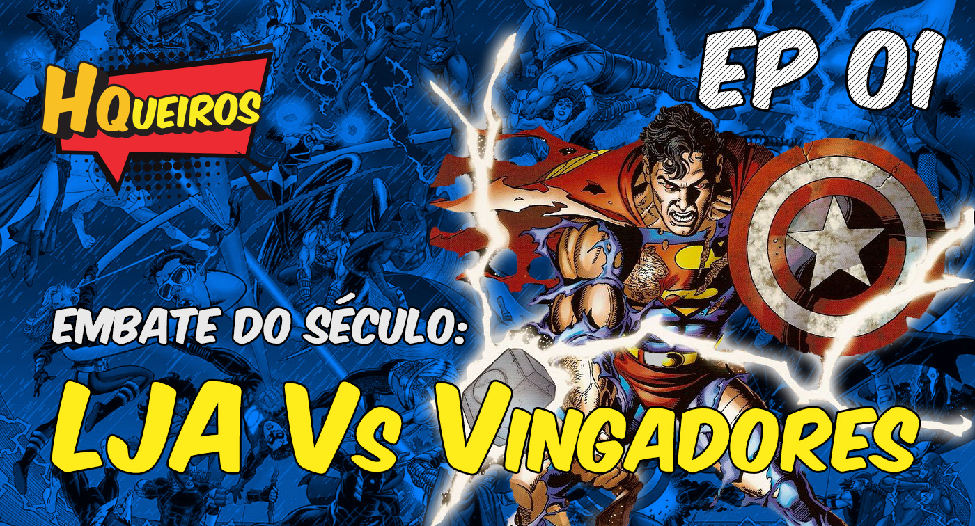 Ep 01 | Embate do Século: LJA Vs Vingadores