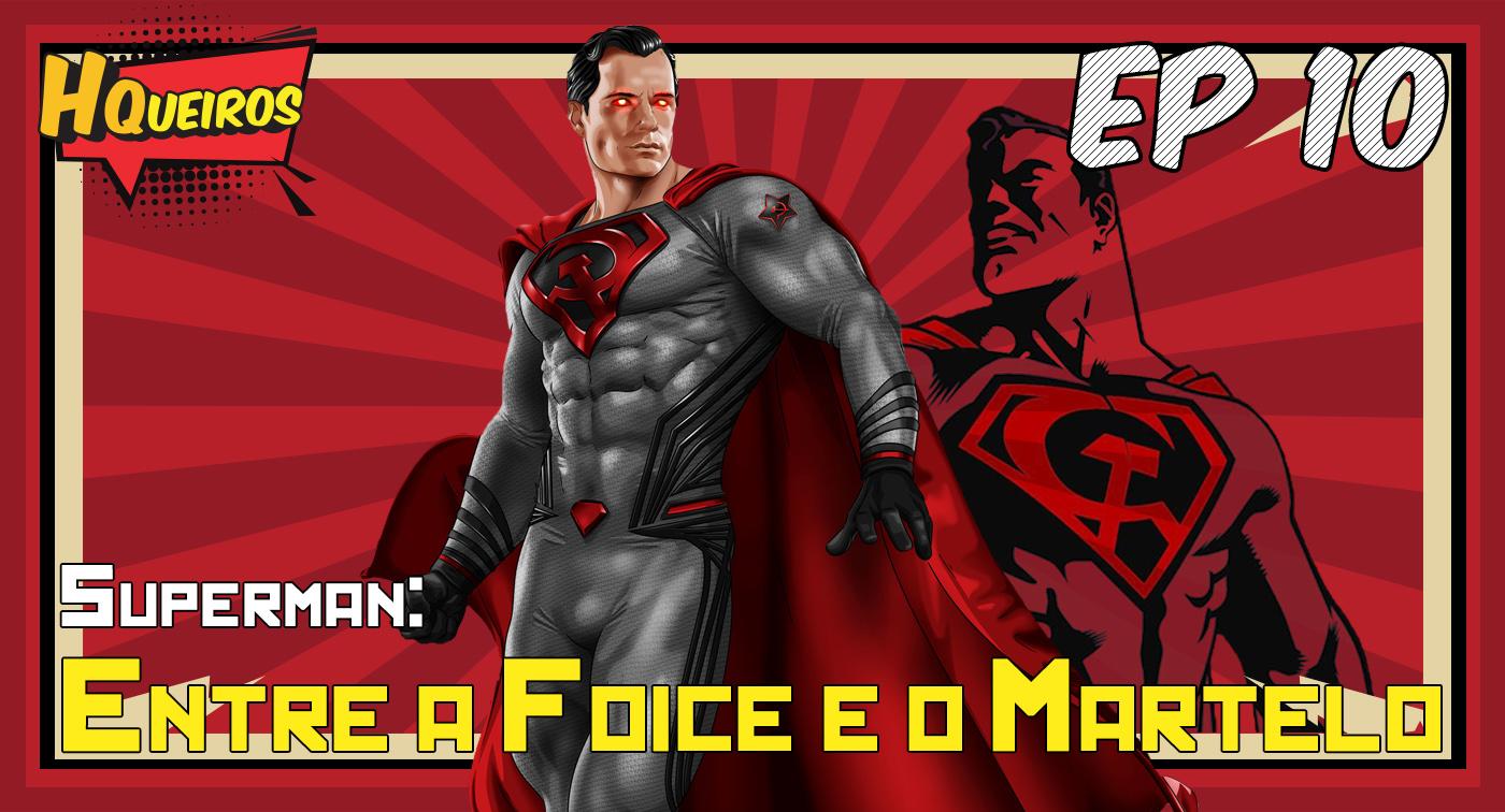 Ep 10 | Superman – Entre a foice e o martelo