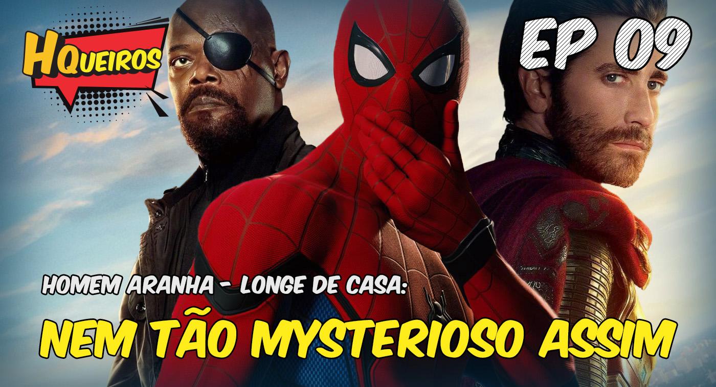 Ep 9 | Homem Aranha – Longe de Casa – Nem tão Mysterioso assim