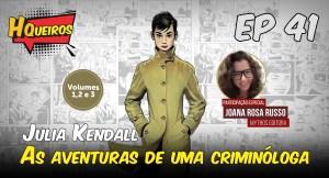 Ep 41 | Júlia Kendall – As aventuras de uma criminóloga – Vol. 1,2 e 3