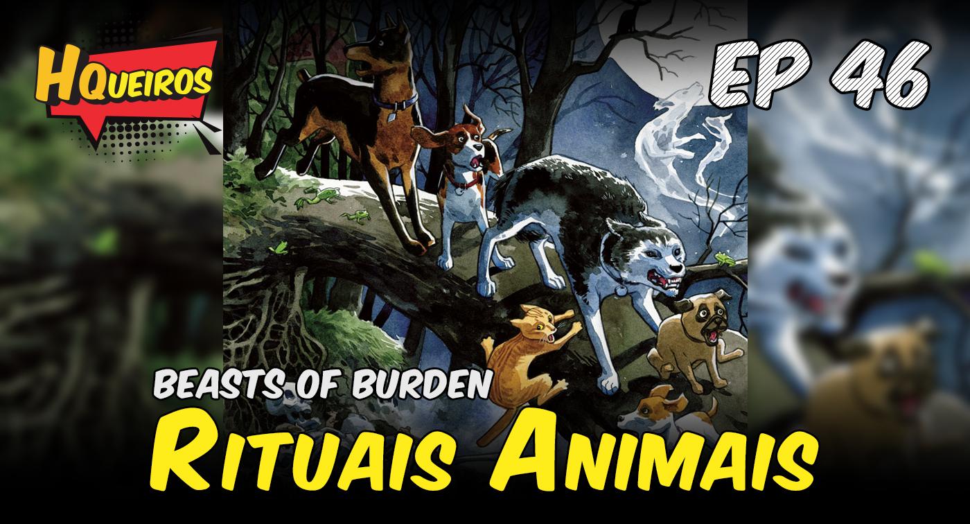 Ep 46 | Beasts of Burden – Rituais Animais