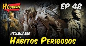 Ep 48 | Hellblazer – Hábitos Perigosos