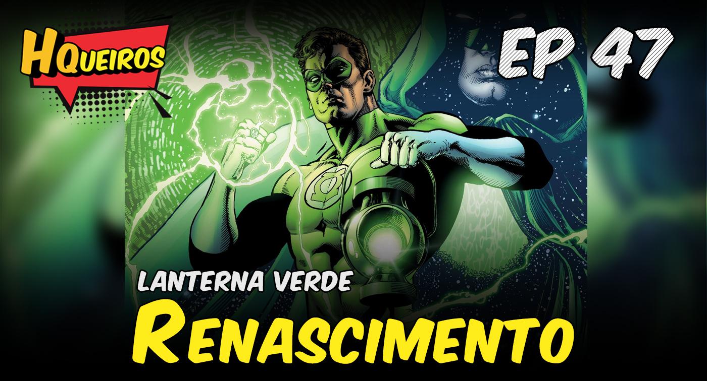 Ep 47 | Lanterna Verde – Renascimento
